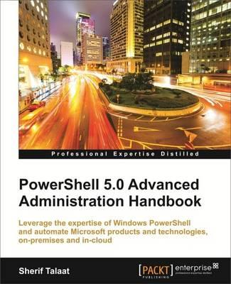 PowerShell 5.0 Advanced Administration Handbook