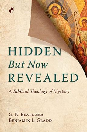 Hidden but Now Revealed : A Biblical Theology of Mystery
