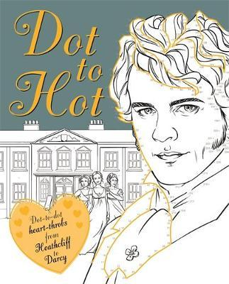 Dot-to-Hot Darcy : Dot-to-Dot Heart-Throbs from Heathcliff to Darcy