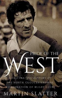Pride of the West : The History of the North Gloucestershire Combination of Rugby Clubs