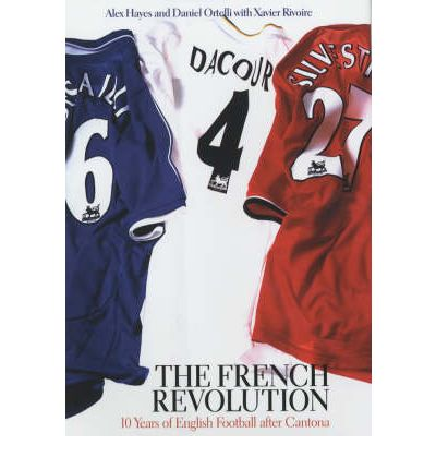 Kostenloses Download-Buch The French Revolution, 1992-2002 : 10 Years of English Football After Eric Cantona PDF RTF DJVU