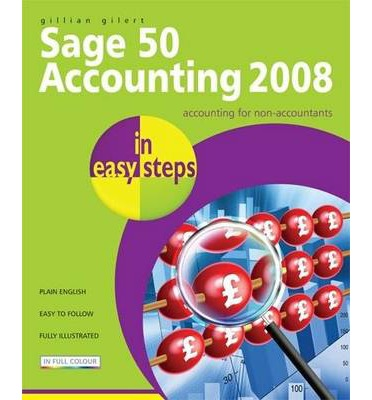 Sage 50 Accounting 2008 in Easy Steps: for Accounts, Accounts Plus, Professional & Instant