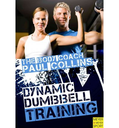 The Body Coach Paul Collins: Dynamic Dumbbell Training