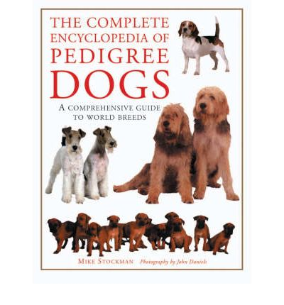 The Complete Encyclopaedia of Pedigree Dogs : A Comprehensive Guide to World Breeds