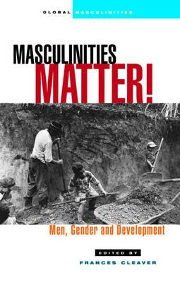 Masculinities Matter : Men, Gender and Development  Global Masculinities   Ha...