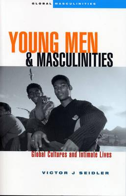 Young Men and Masculinities: Global Cultures and Intimate Lives  Young Men an...