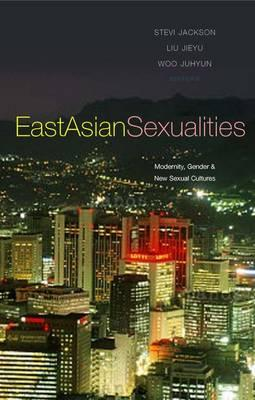 East Asian Sexualities: Modernity, Gender & New Sexual Cultures: Modernity, G...
