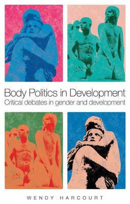 Body Politics in Development: Critical Debates in Gender and Development  Har...