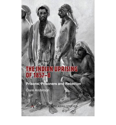 The Indian Uprising Of 1857 8 Clare Anderson 9781843312499 border=