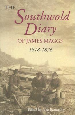 The Southwold Diary Of James Maggs 1818 1876 James