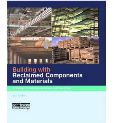Building with Reclaimed Components and Materials : A Design Handbook for Reuse and Recycling