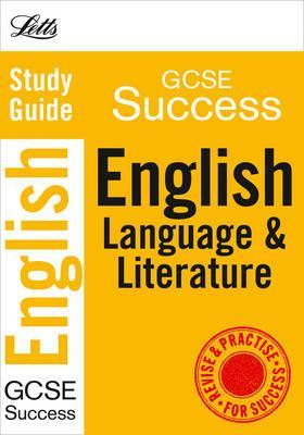 Letts GCSE Success: English Language and Literature: Study Guide