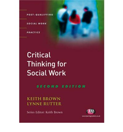 teaching critical thinking in social work Getting students to dig deeper and answer questions using higher-level thinking can be a challenge here are our favorite tips for teaching critical thinking skills.