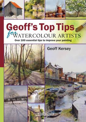 Geoff's Top Tips for Watercolour Artists : Over 100 Essential Tips to Improve Your Painting