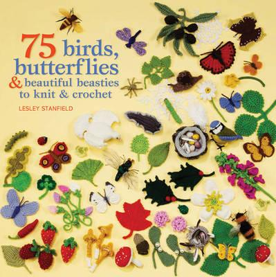 75 Birds, Butterflies & Beautiful Beasties to Knit and Crochet