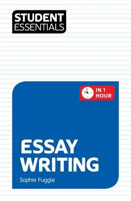 Student Essentials: Essay Writing : In One Hour