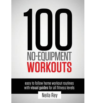 100 No-Equipment Workouts Vol. 1 : Fitness Routines You Can Do Anywhere, Any Time