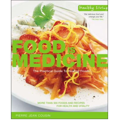 Food is Medicine : The Practical Guide to Healing Foods