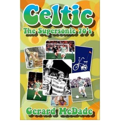 Celtic : The Supersonic 70s!