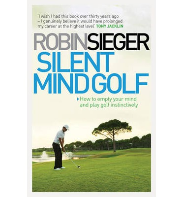 Silent Mind Golf : How to Empty Your Mind and Play Golf Instinctively