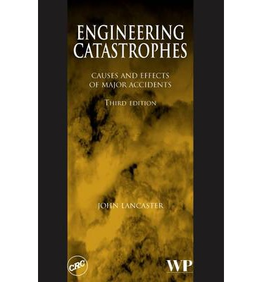 Engineering Catastrophes : Causes and Effects of Major Accidents