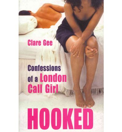 Hooked: Confessions of a London Call Girl