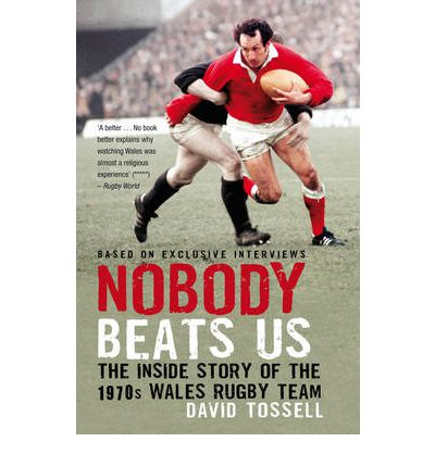 Nobody Beats Us : The Inside Story of the 1970s Wales Rugby Team
