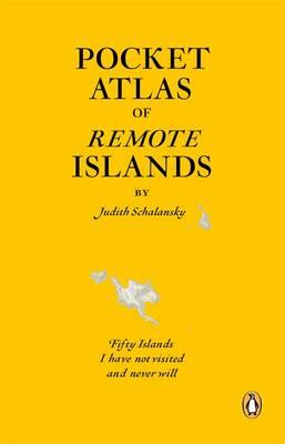 Pocket Atlas of Remote Islands : Fifty Islands I Have Not Visited and Never Will