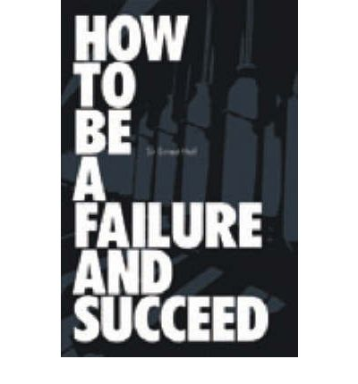 How to be a Failure and Succeed