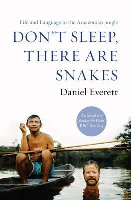 daniel everetts life in the piraha tribe in dont sleep there are snakes