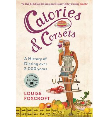 Calories and Corsets : A History of Dieting Over Two Thousand Years
