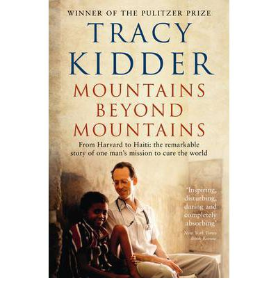 """mountains beyond mountains by tracy kidder essay Prepare a 3-4 page report of the book (double spaced, 12 point font) on the book """"mountains beyond mountains"""" by tracy kidder your paper should meet the following criteria:."""