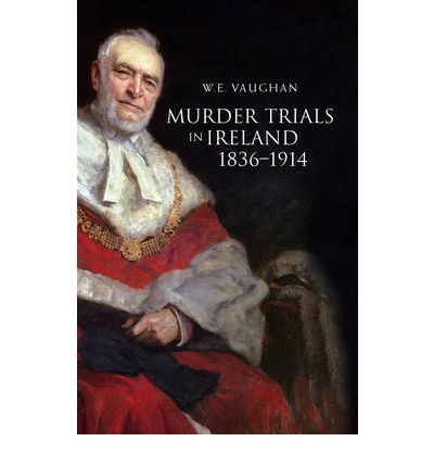 Murder Trials in Ireland, 1836-1914