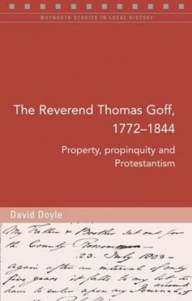 The Reverend Thomas Goff (1772-1844) : Property, Propinquity and Protestantism