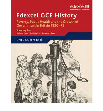 Edexcel GCE History AS Unit 2 B2 Poverty, Public Health and Growth of Government in Britain 1830-75: Unit 2