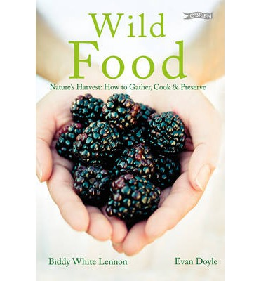 Wild Food: Nature's Harvest: How to Gather, Cook and Preserve