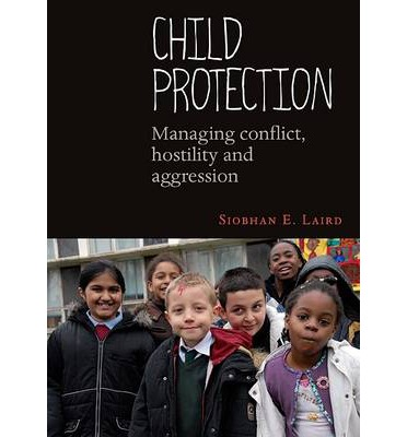 Child Protection : Managing Conflict, Hostility and Aggression