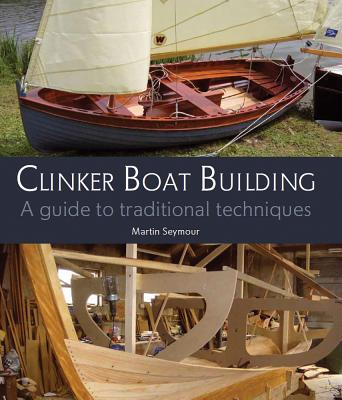 Clinker Boat Building : A Guide to Traditional Techniques