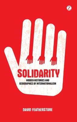 Solidarity : Hidden Histories and Geographies of Internationalism