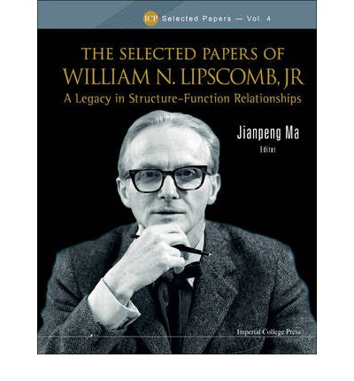 The Selected Papers of William N. Lipscomb, Jr. : A Legacy in Structure - Function Relationships