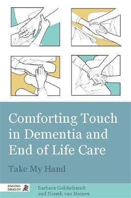 Comforting Touch in Dementia and End of Life Care : Take My Hand