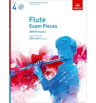 Flute Exam Pieces 20142017, Grade 4 Score, Part & CD : Selected from the 20142017 Syllabus