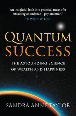 Quantum Success : The Astounding Science of Wealth and Happiness