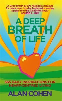 A Deep Breath of Life : 365 Daily Inspirations for Heart-Centred Living