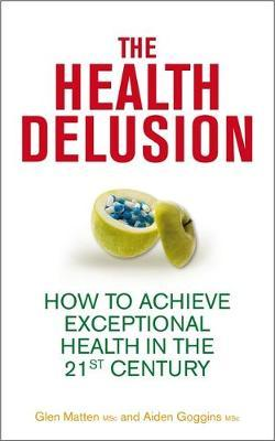The Health Delusion : How to Achieve Exceptional Health in the 21st Century