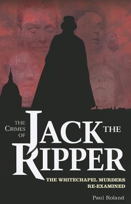 """an overview of the crimes of jack the ripper The sites of the whitechapel murders committed by jack the ripper for the  the  definitive victims of jack the ripper, known as the """"canonical five,"""" are the."""