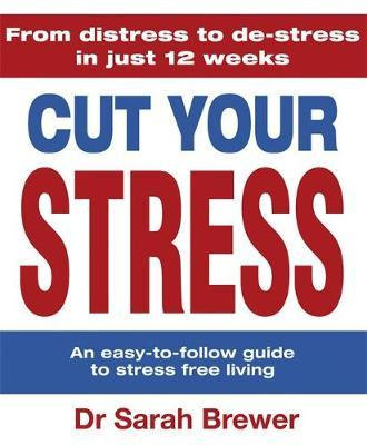 Cut Your Stress : An Easy to Follow Guide to Stress-Free Living
