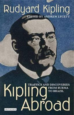 Kipling Abroad : Traffics and Discoveries from Burma to Brazil