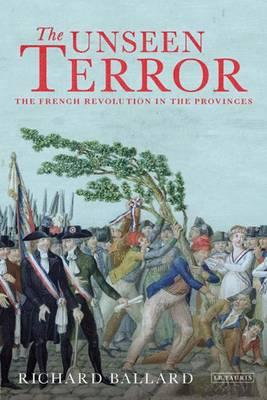 The Unseen Terror : The French Revolution in the Provinces