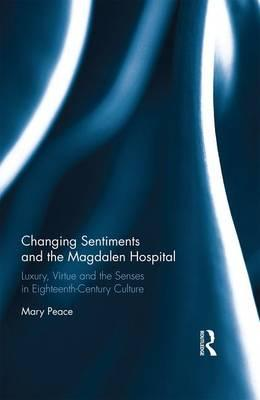 Laden Sie epub Bücher kostenlos online herunter Sentiment and the Magdalen Hospital : Luxury, Virtue and the Senses in Eighteenth-Century Culture 1848934947 by Mary Peace PDF